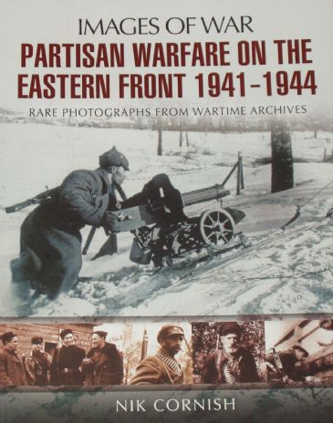 Partisan Warfare on the Eastern Front 1941-1944, by Nik Cornish